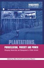 Plantations Privatization Poverty and Power (THE EARTHSCAN FORESTRY LIBRARY)