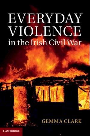 Everyday Violence in the Irish Civil War af Gemma Clark