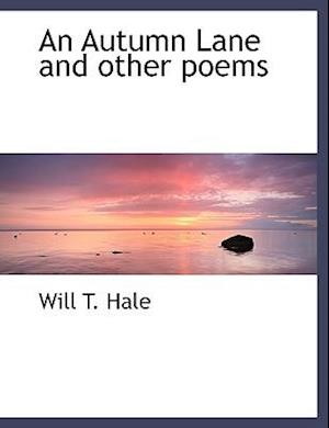 An Autumn Lane and Other Poems af Will T. Hale