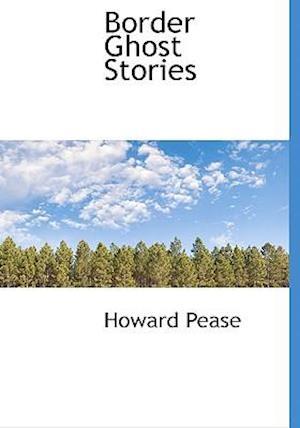 Border Ghost Stories af Howard Pease
