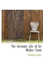 The Intimate Life of Sir Walter Scott af Archibald Stalker