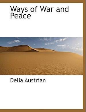 Ways of War and Peace af Delia Austrian