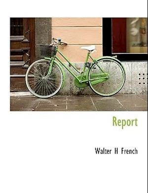 Report af Walter H. French