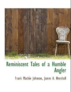 Reminiscent Tales of a Humble Angler af James A. Henshall, Frank Mackie Johnson