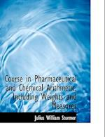Course in Pharmaceutical and Chemical Arithmetic, Including Weights and Measures af Julius William Sturmer
