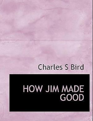 How Jim Made Good af Charles S. Bird