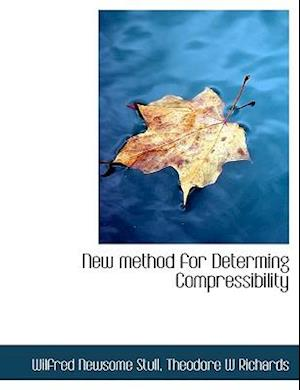New Method for Determing Compressibility af Wilfred Newsome Stull, Theodore W. Richards