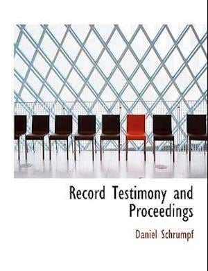 Record Testimony and Proceedings af Daniel Schrumpf