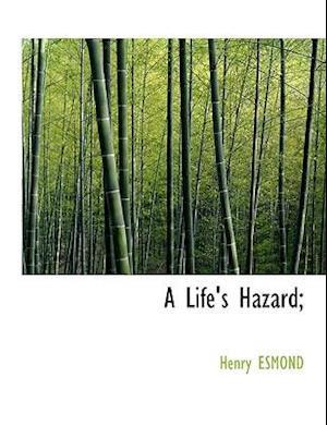 A Life's Hazard; af Henry Esmond