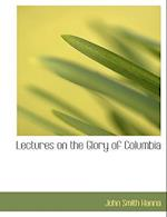 Lectures on the Glory of Columbia af John Smith Hanna