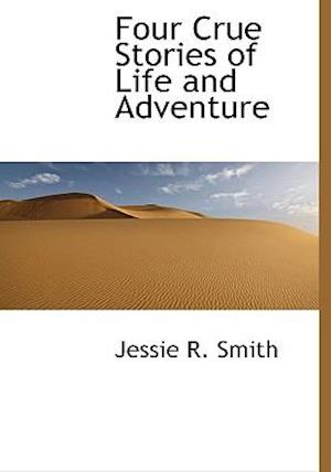 Four Crue Stories of Life and Adventure af Jessie R. Smith