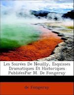 Les Soir Es de Neuilly, Esquisses Dramatiques Et Historiques Publi Espar M. de Fongeray af De Fongeray