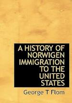 A History of Norwigen Immigration to the United States af George Tobias Flom