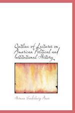 Outline of Lectures on American Political and Institutional History af Herman Vandenburg Ames