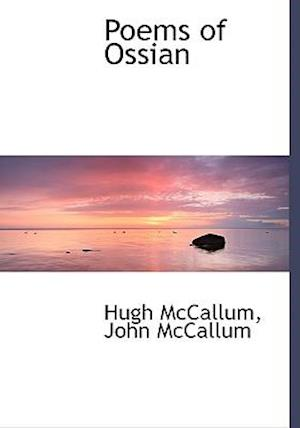 Poems of Ossian af Hugh Mccallum, John McCallum