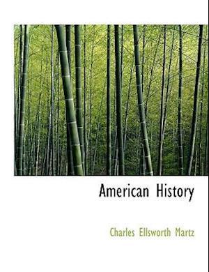 American History af Charles Ellsworth Martz