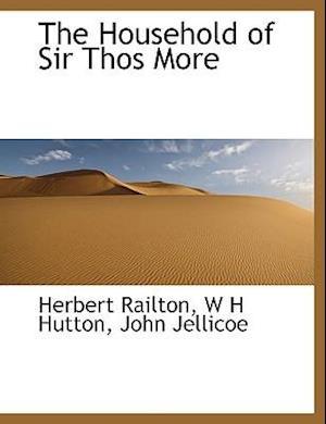 The Household of Sir Thos More af W. H. Hutton, John Jellicoe, Herbert Railton