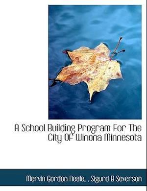 A School Building Program for the City of Winona Minnesota af Sigurd B. Severson, Mervin Gordon Neale