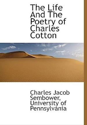 The Life and the Poetry of Charles Cotton af Charles Jacob Sembower