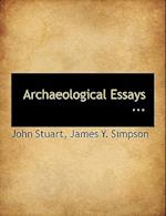 Archaeological Essays ... af James Y. Simpson, John Stuart