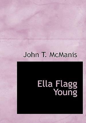 Ella Flagg Young af John T. McManis