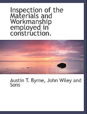 Inspection of the Materials and Workmanship Employed in Construction. af Austin T. Byrne