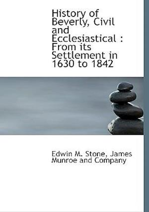 History of Beverly, Civil and Ecclesiastical af Edwin M. Stone