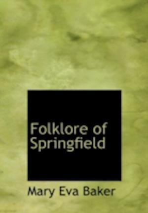 Folklore of Springfield af Mary Eva Baker