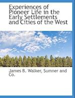 Experiences of Pioneer Life in the Early Settlements and Cities of the West af James B. Walker