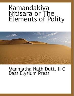 Kamandakiya Nitisara or the Elements of Polity af Manmatha Nath Dutt