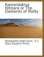 Kamandakiya Nitisara or the Elements of Polity af Manmatha Nath Dutt