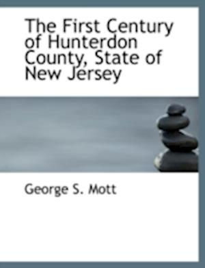 The First Century of Hunterdon County, State of New Jersey af George S. Mott