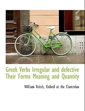 Greek Verbs Irregular and Defective Their Forms Meaning and Quantity af William Veitch