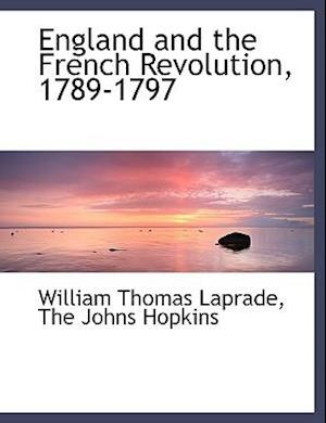 England and the French Revolution, 1789-1797 af William Thomas Laprade