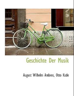 Geschichte Der Musik af Otto Kade, August Wilhelm Ambros