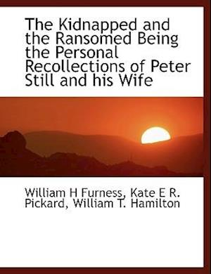 The Kidnapped and the Ransomed Being the Personal Recollections of Peter Still and His Wife af Kate E. R. Pickard, William H. Furness