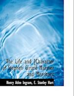 The Life and ]Character of Stephen Girard Mariner and Merchant af Henry Atlee Ingram