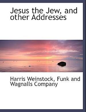 Jesus the Jew, and Other Addresses af Harris Weinstock