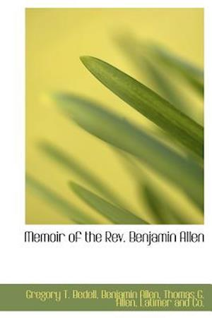 Memoir of the REV. Benjamin Allen af Thomas G. Allen, Gregory T. Bedell, Benjamin Allen