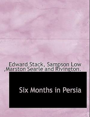 Six Months in Persia af Edward Stack