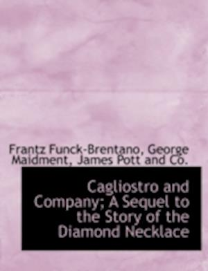 Cagliostro and Company; A Sequel to the Story of the Diamond Necklace af George Maidment, Frantz Funck-Brentano