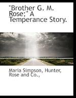 Brother G. M. Rose; A Temperance Story. af Maria Simpson