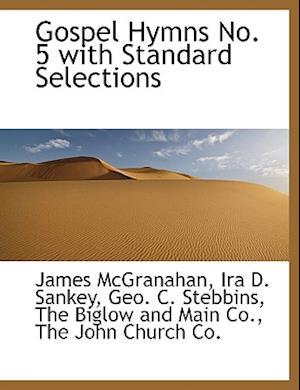 Gospel Hymns No. 5 with Standard Selections af Geo C. Stebbins, James Mcgranahan, Ira D. Sankey