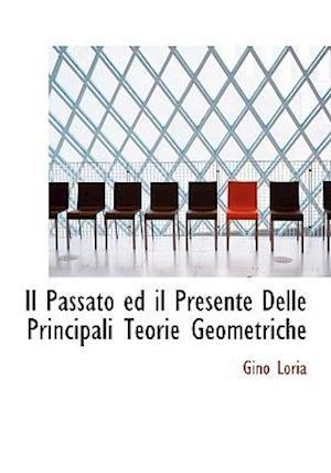 Il Passato Ed Il Presente Delle Principali Teorie Geometriche af Gino Loria