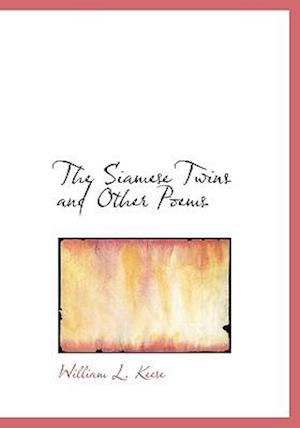 The Siamese Twins and Other Poems af William L. Keese