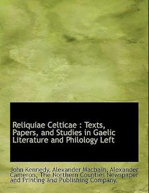 Reliquiae Celticae af Alexander Cameron, John Kennedy, Alexander Macbain