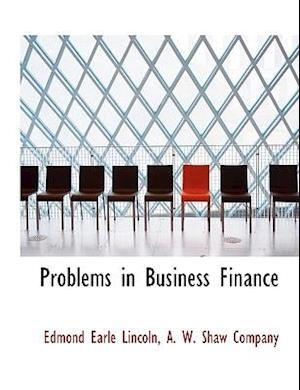 Problems in Business Finance af Edmond Earle Lincoln