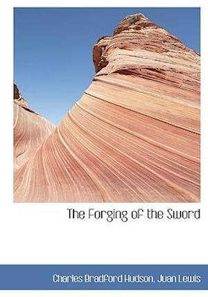 The Forging of the Sword af Charles Bradford Hudson, Juan Lewis
