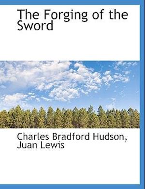 The Forging of the Sword af Juan Lewis, Charles Bradford Hudson
