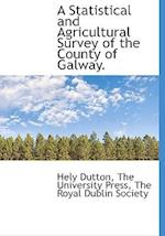 A Statistical and Agricultural Survey of the County of Galway. af Hely Dutton